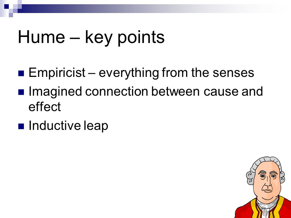 Hume – key points Empiricist – everything from the senses