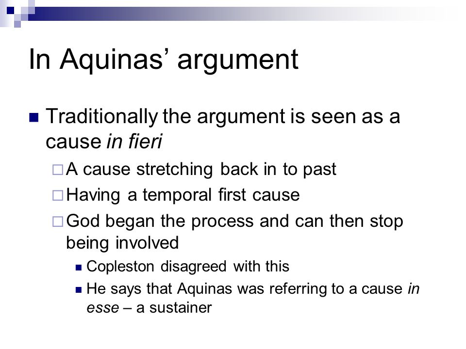 In Aquinas' argument Traditionally the argument is seen as a cause in fieri. A cause stretching back in to past.