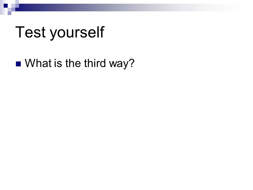 Test yourself What is the third way