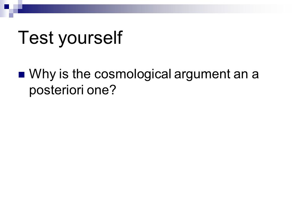 Test yourself Why is the cosmological argument an a posteriori one