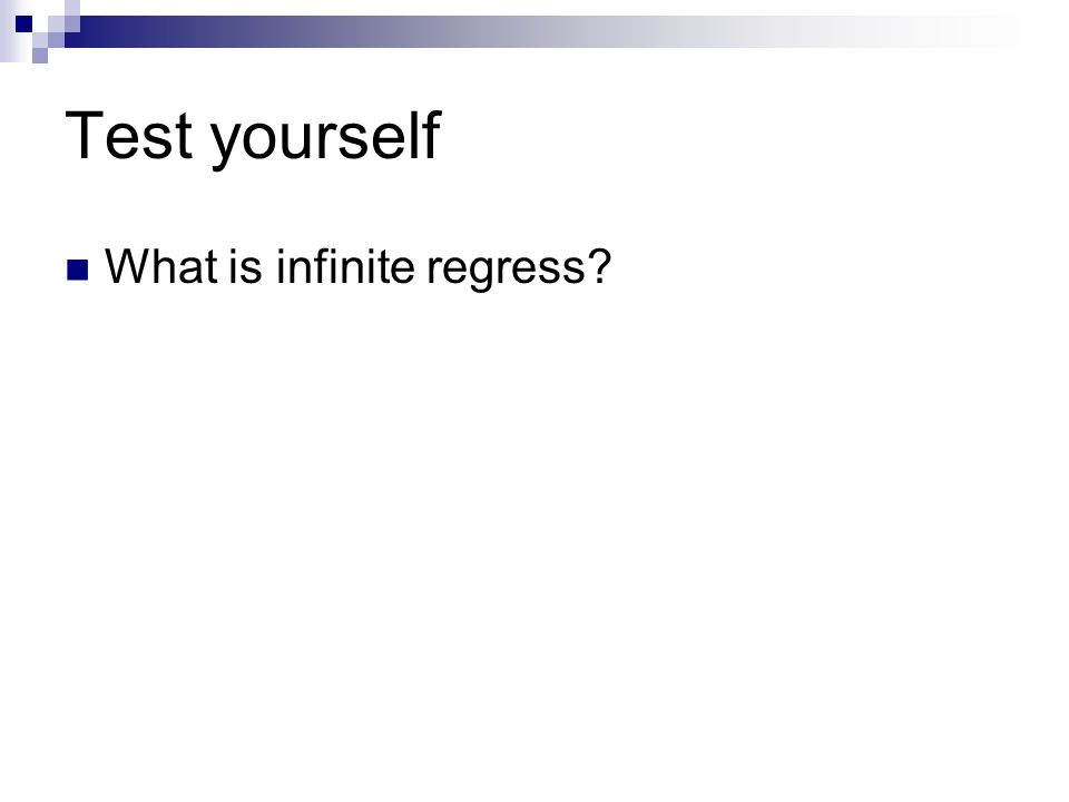 Test yourself What is infinite regress