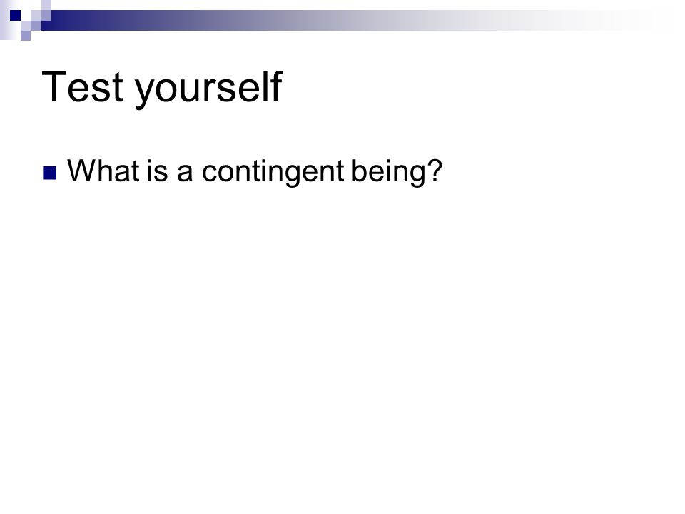 Test yourself What is a contingent being