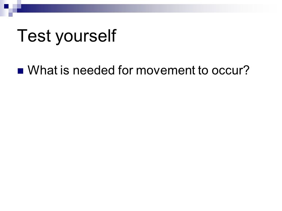 Test yourself What is needed for movement to occur