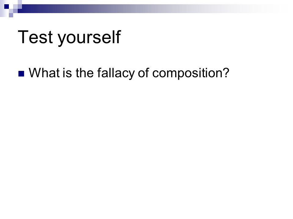 Test yourself What is the fallacy of composition
