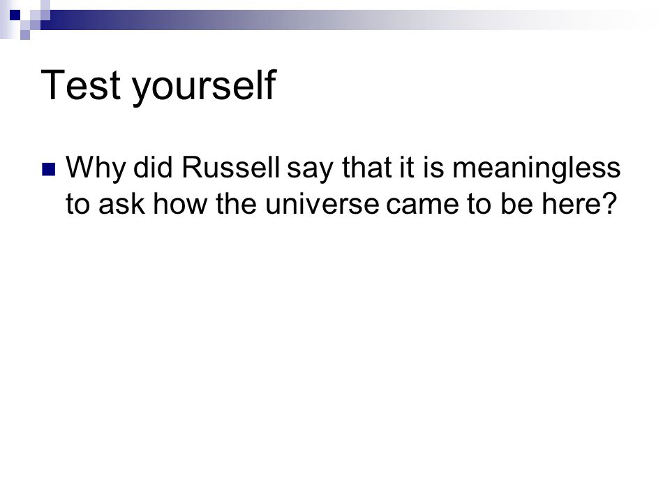 Test yourself Why did Russell say that it is meaningless to ask how the universe came to be here