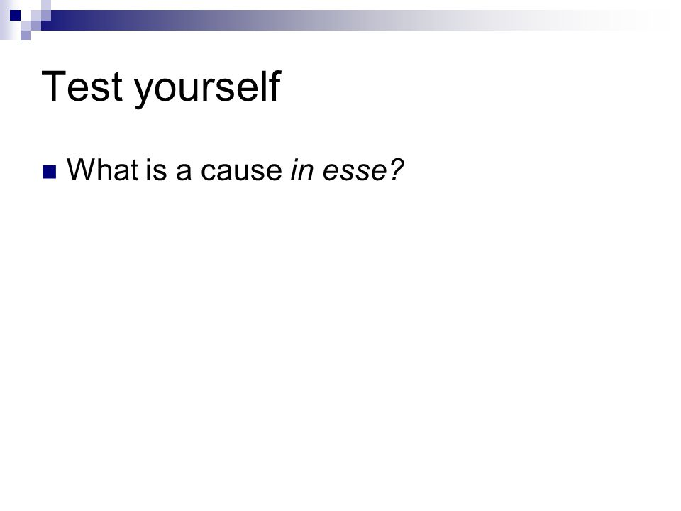 Test yourself What is a cause in esse