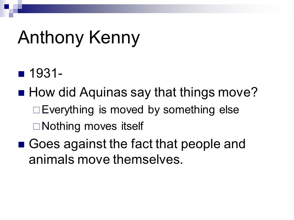 Anthony Kenny 1931- How did Aquinas say that things move