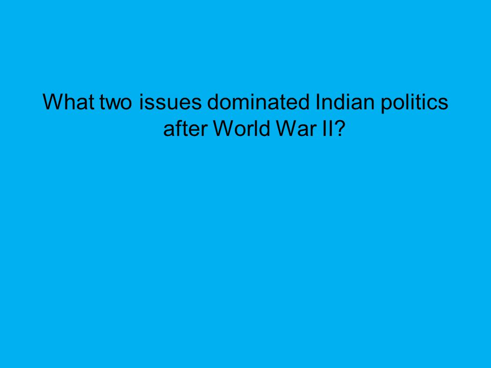 What two issues dominated Indian politics after World War II