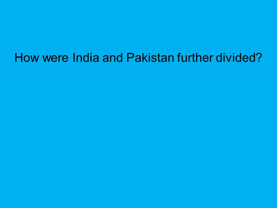 How were India and Pakistan further divided