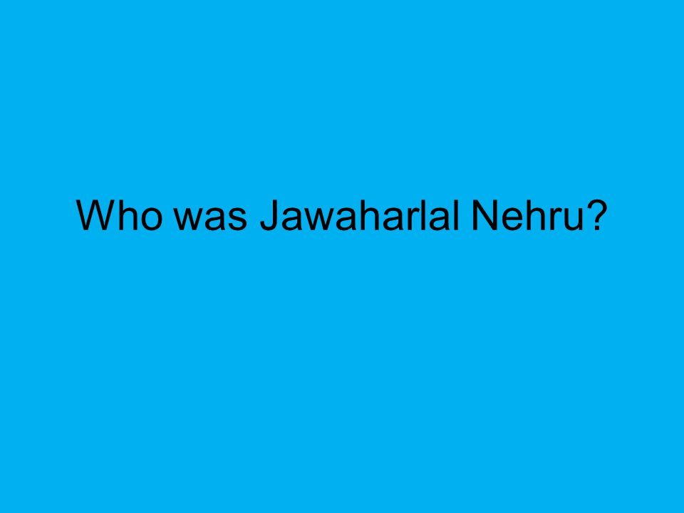 Who was Jawaharlal Nehru