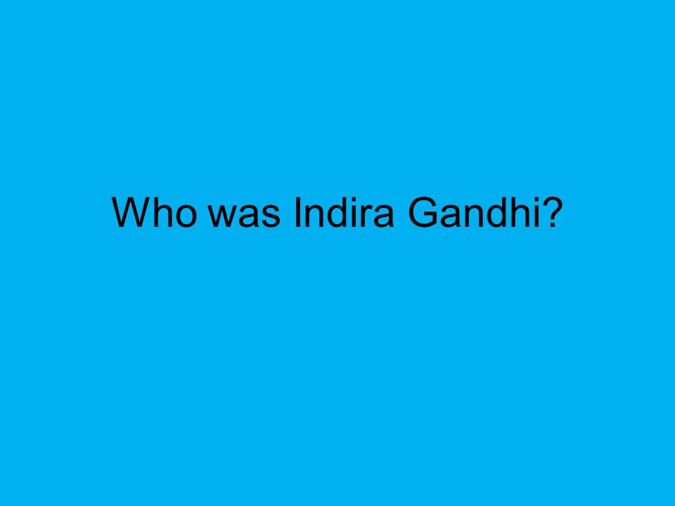 Who was Indira Gandhi