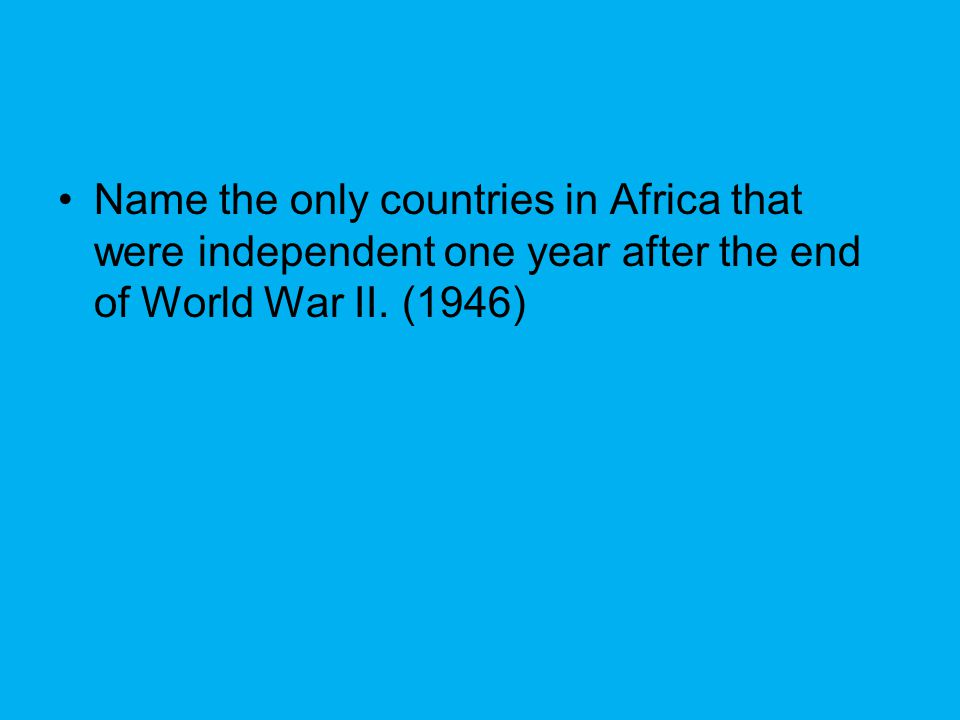 Name the only countries in Africa that were independent one year after the end of World War II.