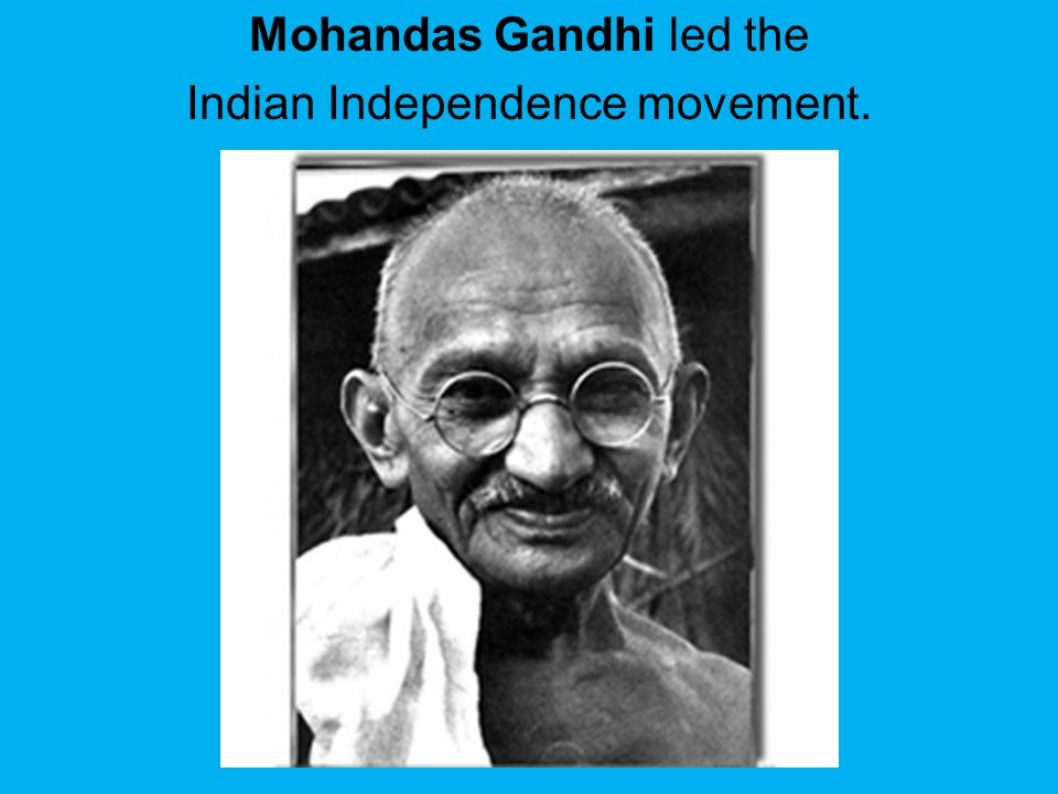 Mohandas Gandhi led the Indian Independence movement.