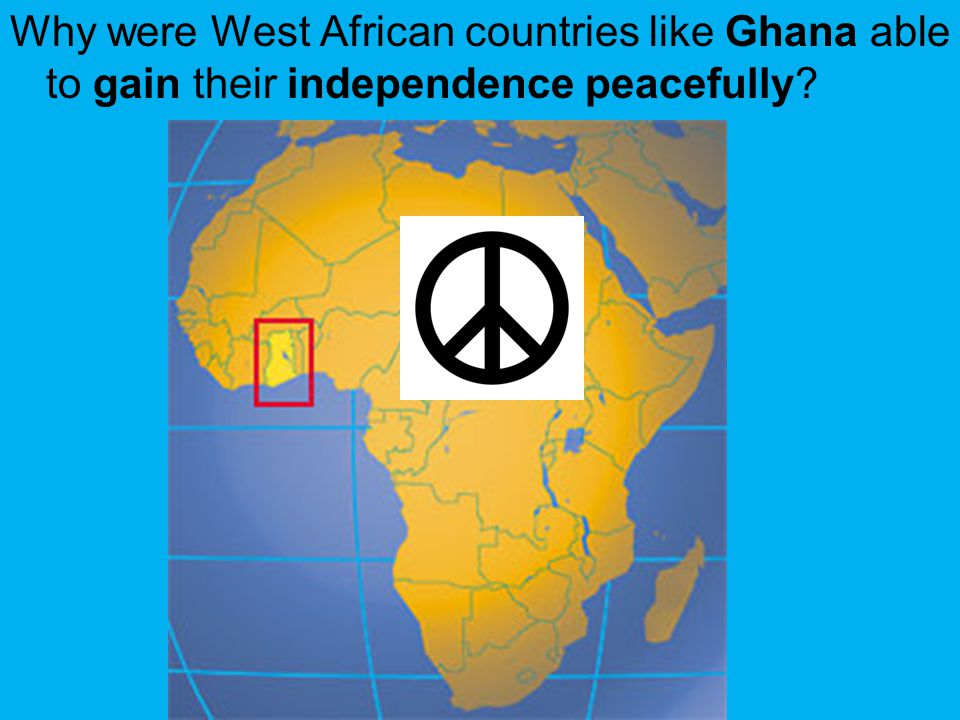 Why were West African countries like Ghana able to gain their independence peacefully
