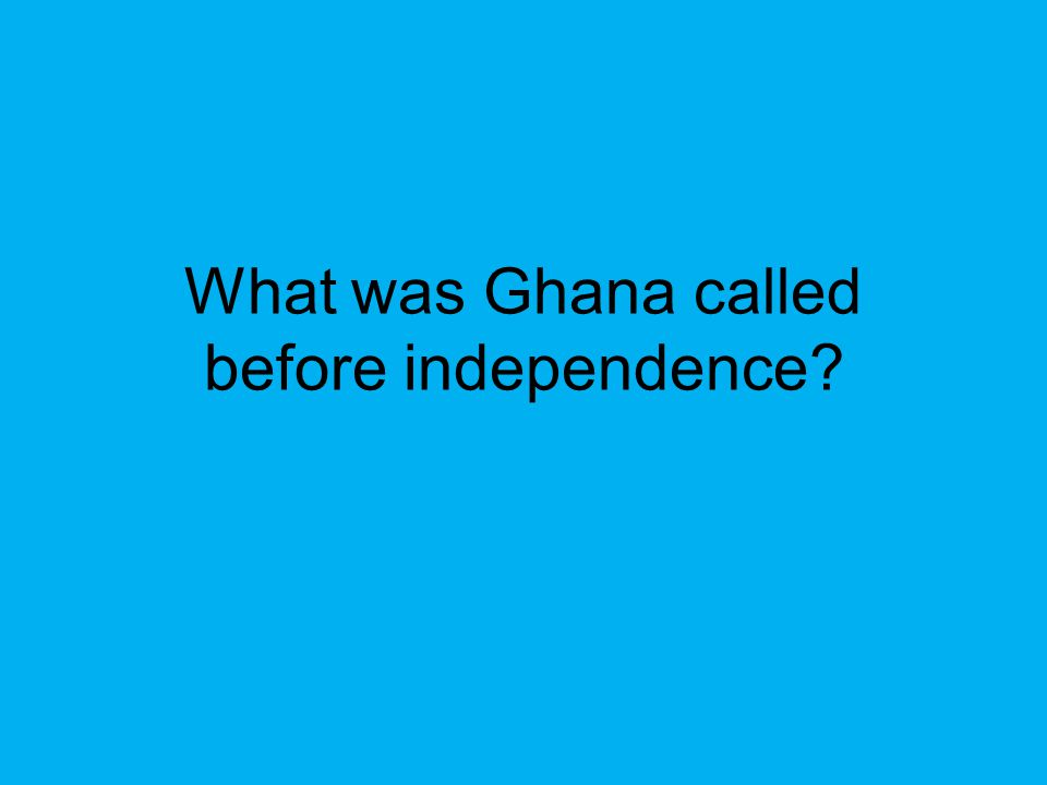 What was Ghana called before independence