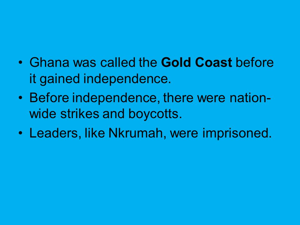 Ghana was called the Gold Coast before it gained independence.