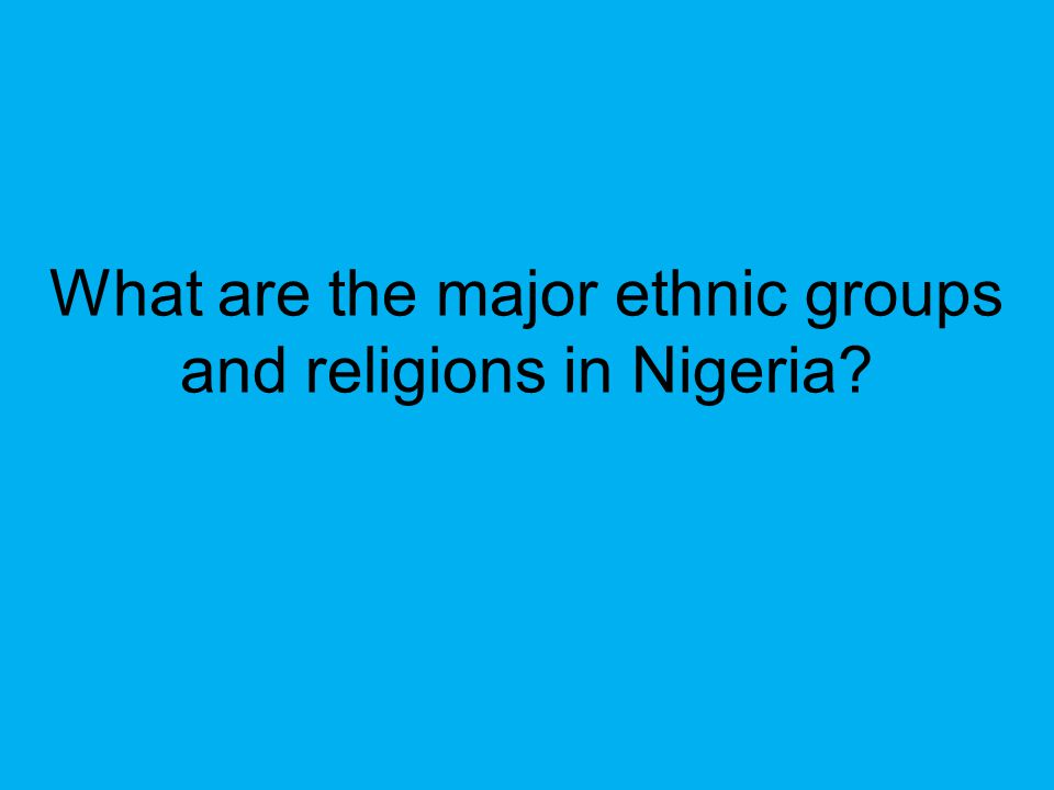 What are the major ethnic groups and religions in Nigeria