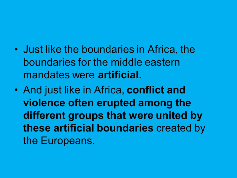 Just like the boundaries in Africa, the boundaries for the middle eastern mandates were artificial.