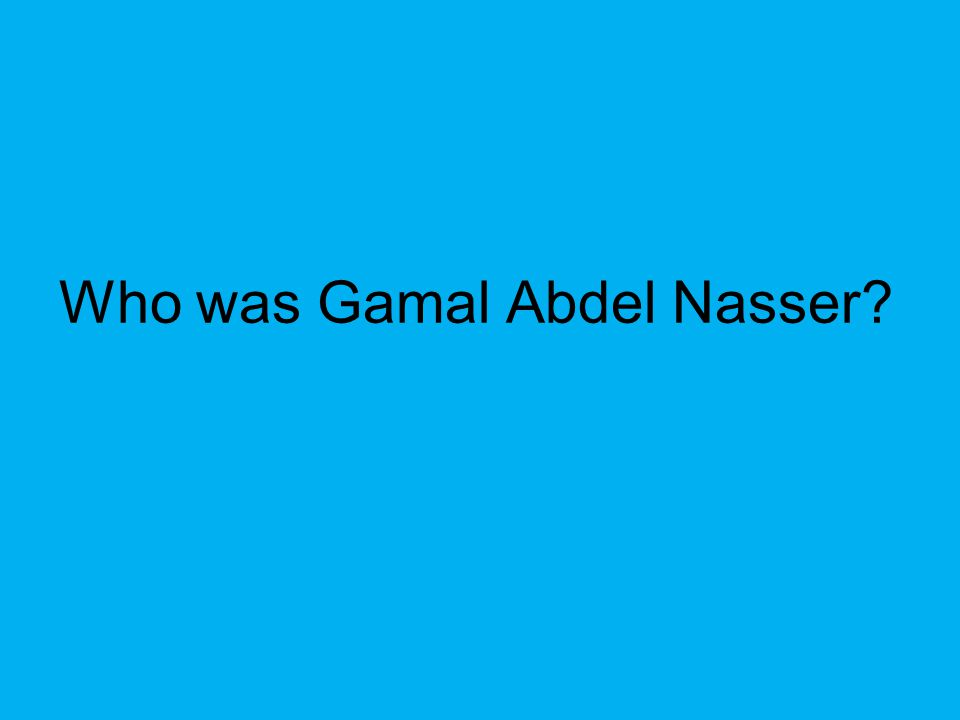 Who was Gamal Abdel Nasser