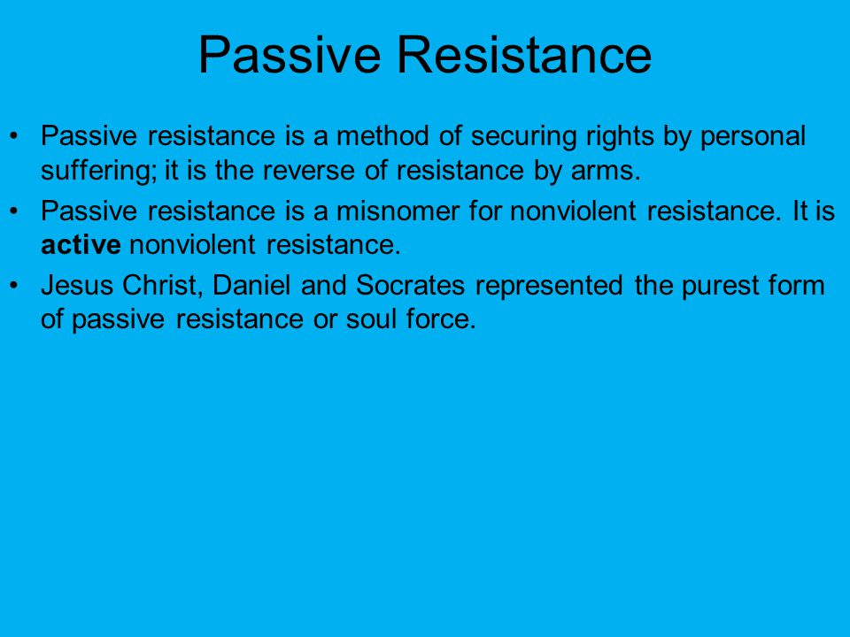 Passive Resistance Passive resistance is a method of securing rights by personal suffering; it is the reverse of resistance by arms.