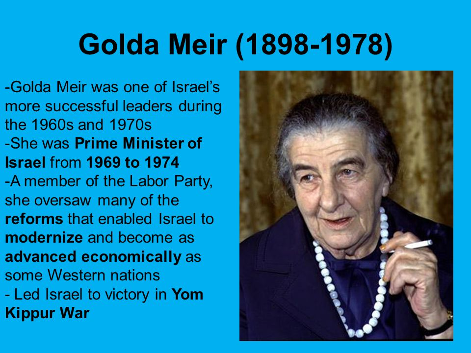 Golda Meir (1898-1978) -Golda Meir was one of Israel's more successful leaders during the 1960s and 1970s.