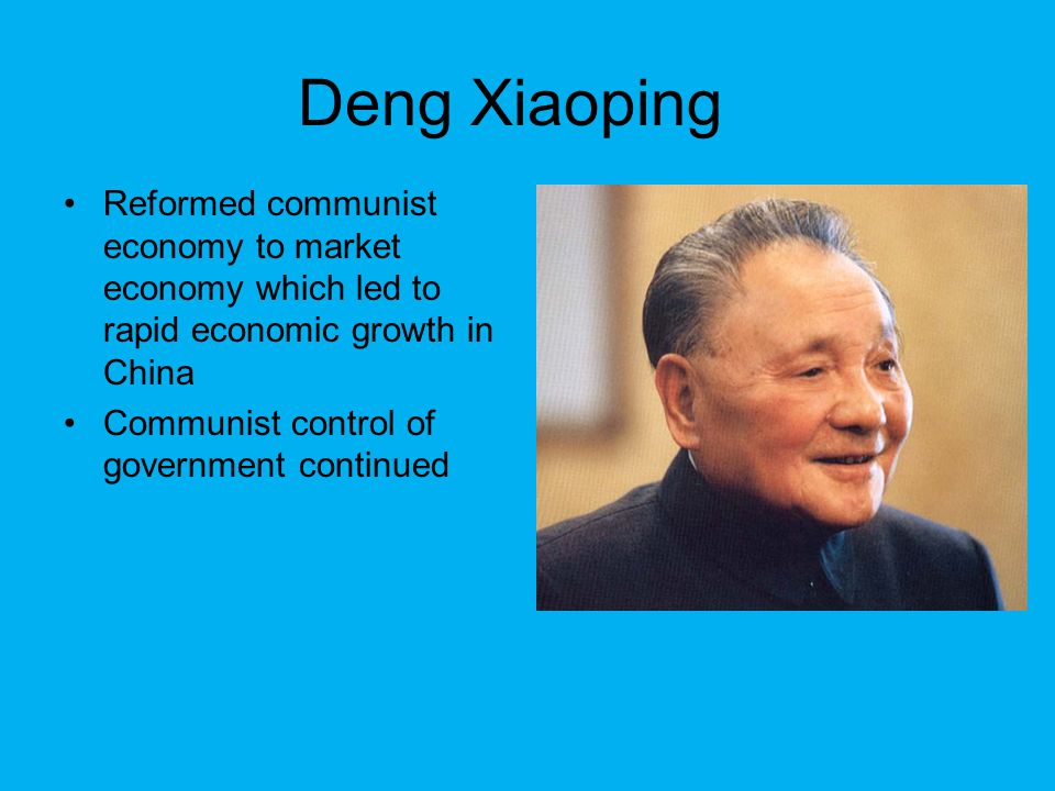 Deng Xiaoping Reformed communist economy to market economy which led to rapid economic growth in China.
