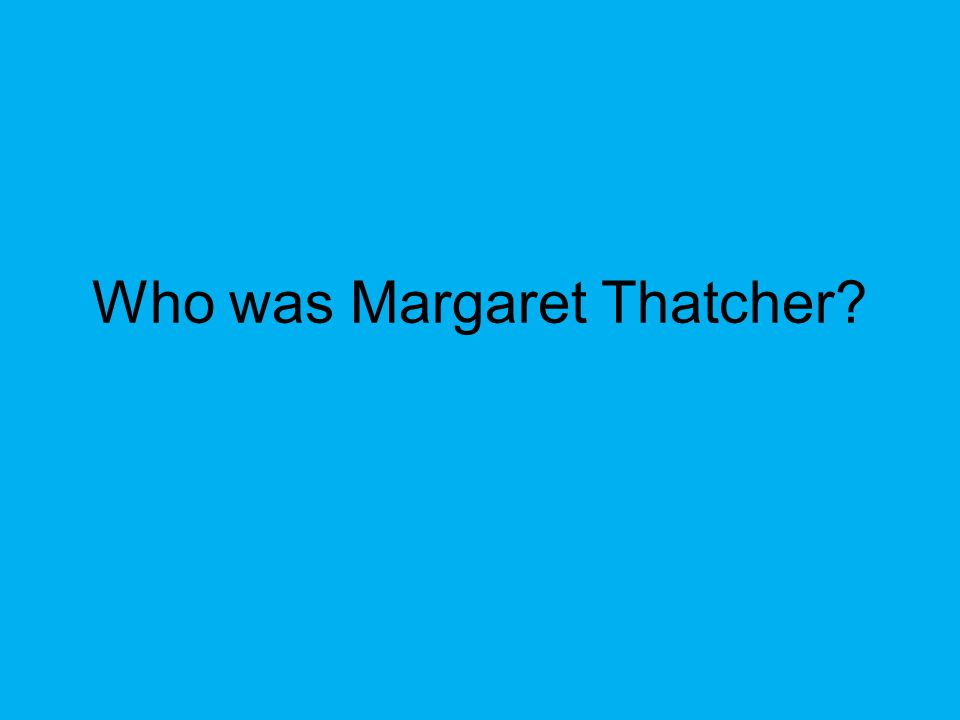 Who was Margaret Thatcher