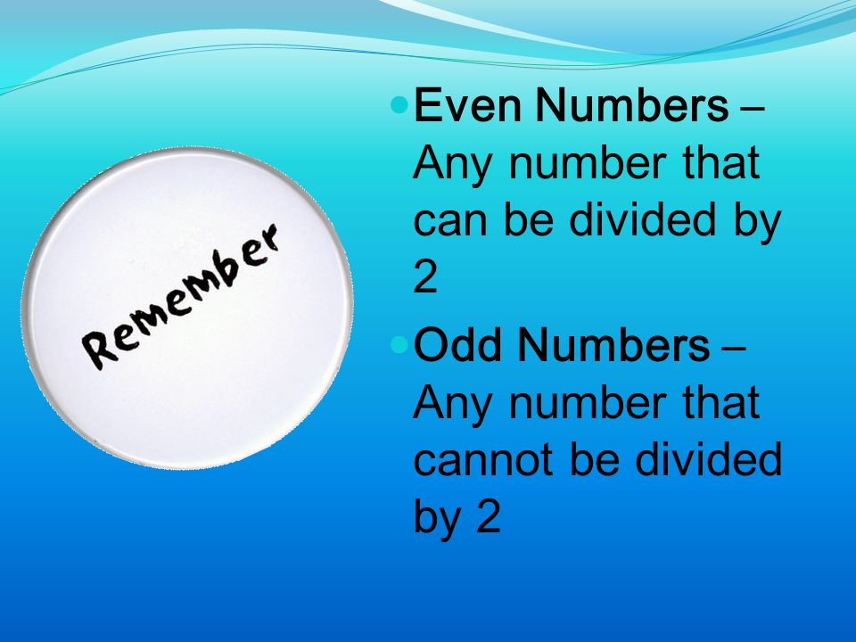 Even Numbers – Any number that can be divided by 2