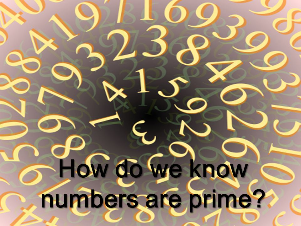 How do we know numbers are prime
