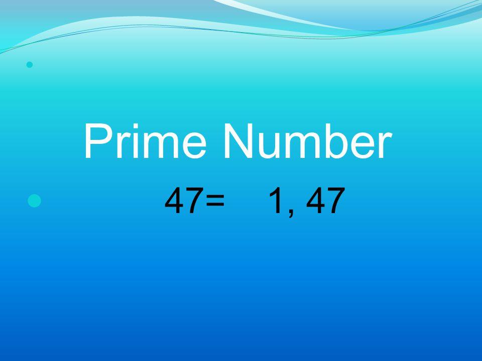 Prime Number 47= 1, 47