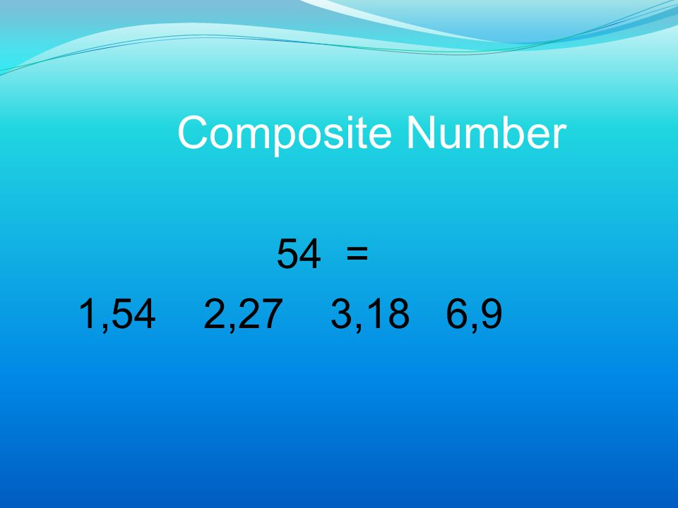 Composite Number 54 = 1,54 2,27 3,18 6,9
