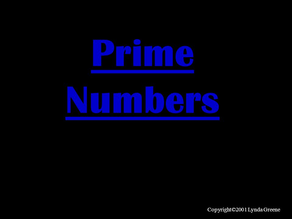 Prime Numbers Copyright©2001 Lynda Greene