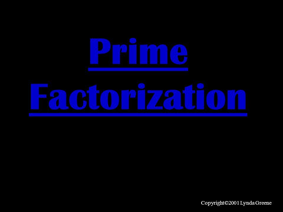 Prime Factorization Copyright©2001 Lynda Greene