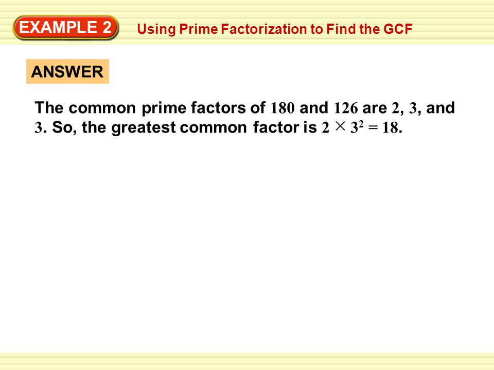 EXAMPLE 2 Using Prime Factorization to Find the GCF. ANSWER.