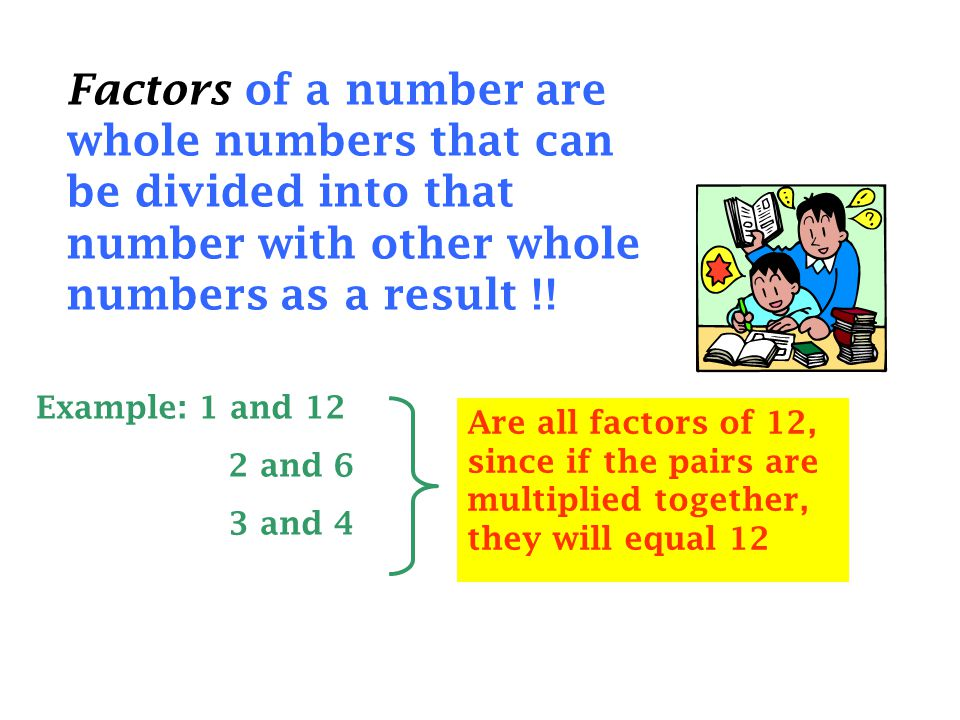 Factors of a number are whole numbers that can be divided into that number with other whole numbers as a result !!