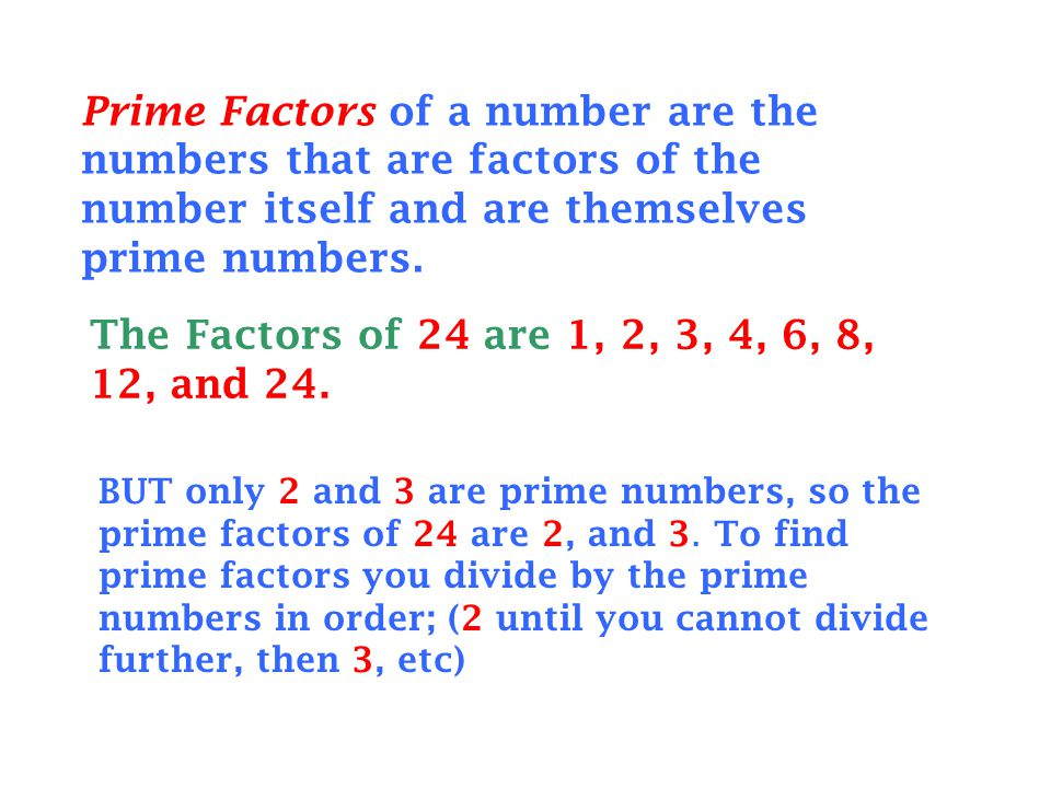 Prime Factors of a number are the numbers that are factors of the number itself and are themselves prime numbers.