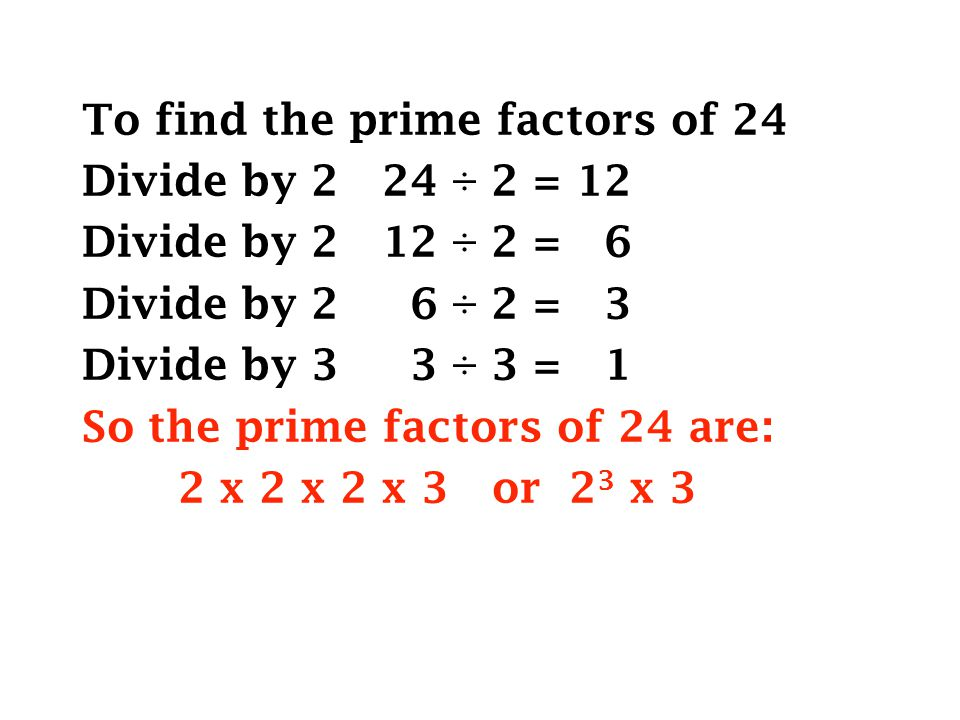 To find the prime factors of 24