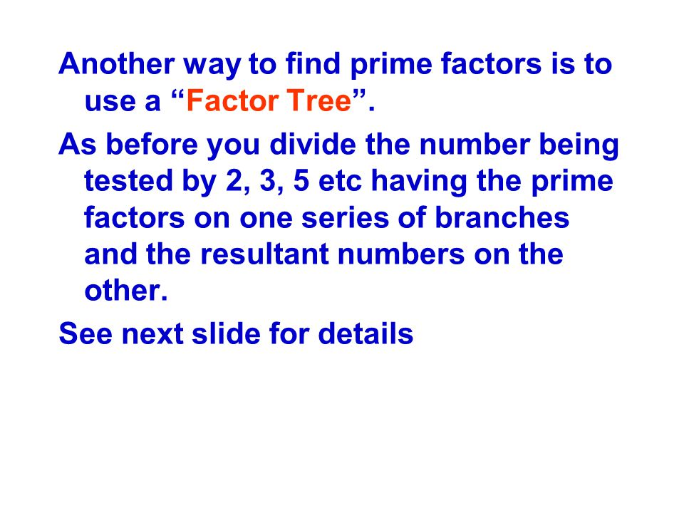 Another way to find prime factors is to use a Factor Tree .