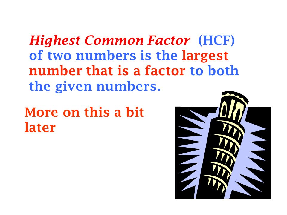 Highest Common Factor (HCF) of two numbers is the largest number that is a factor to both the given numbers.