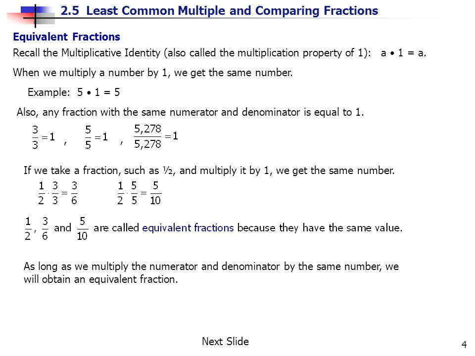 Equivalent Fractions Recall the Multiplicative Identity (also called the multiplication property of 1): a • 1 = a.