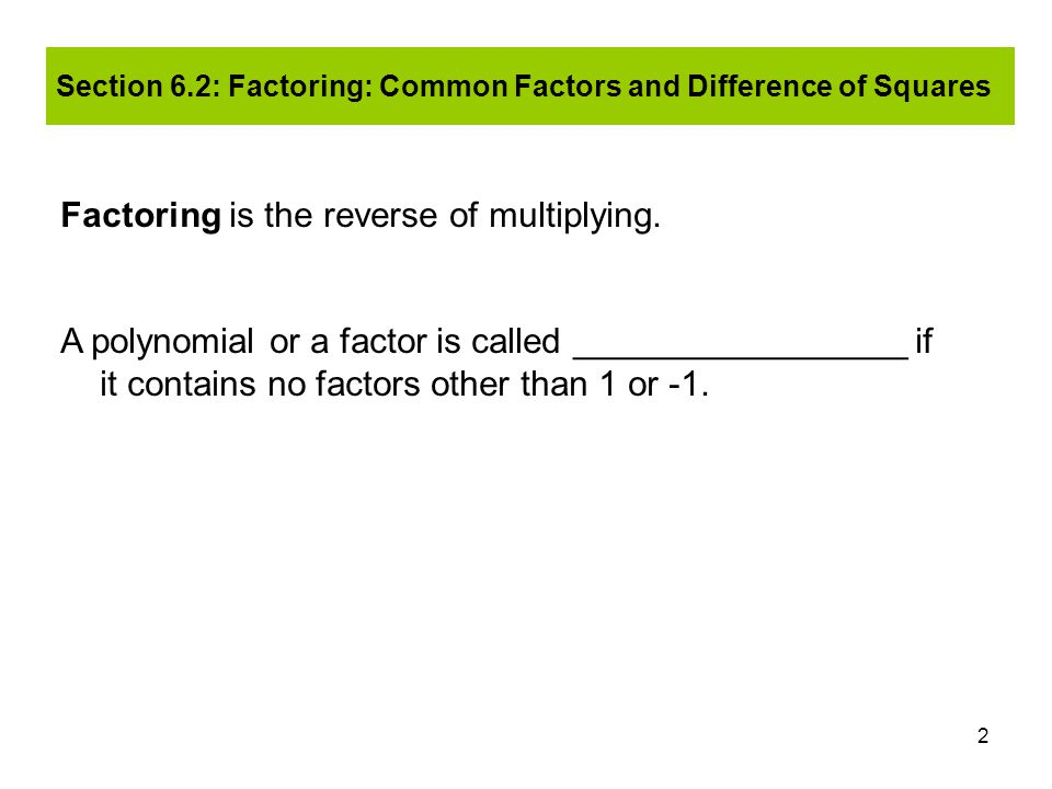 Section 6.2: Factoring: Common Factors and Difference of Squares