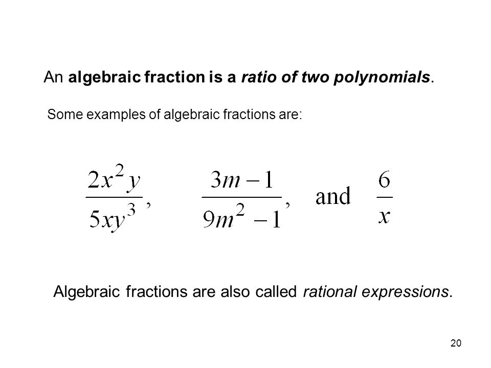An algebraic fraction is a ratio of two polynomials.