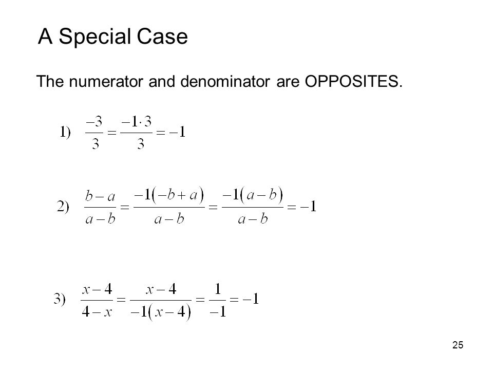 A Special Case The numerator and denominator are OPPOSITES.