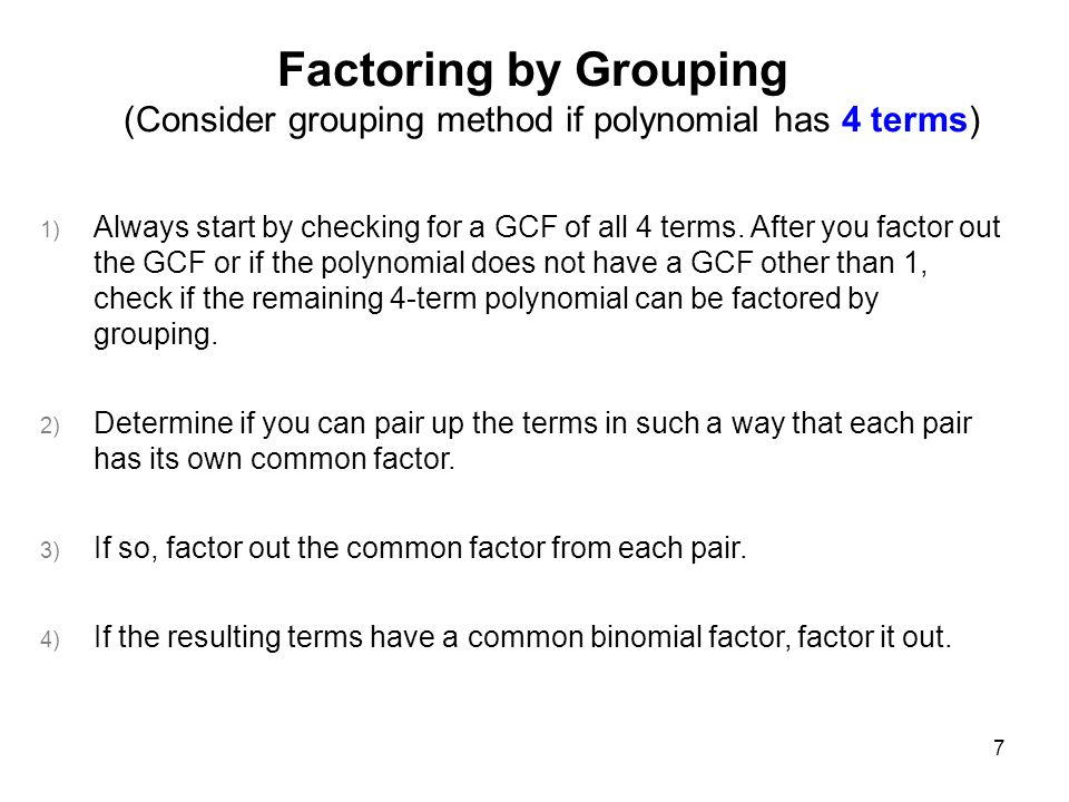 MAT 105 FALL 2008 Factoring by Grouping (Consider grouping method if polynomial has 4 terms)