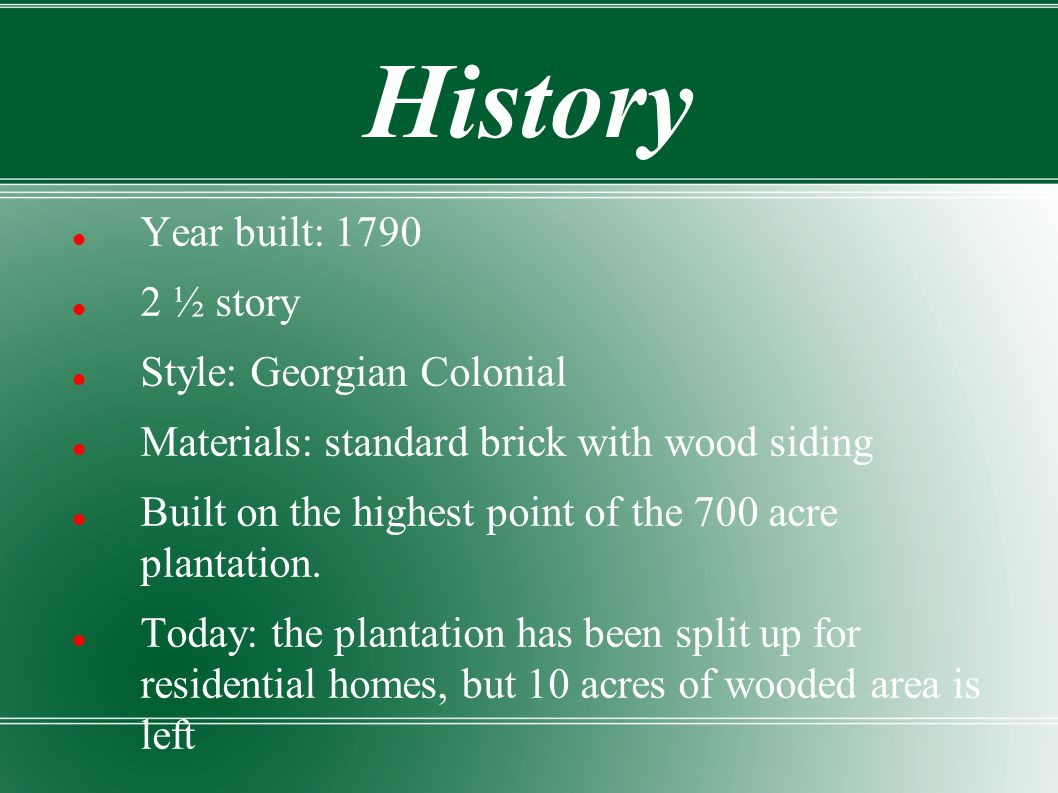 History Year built: 1790 2 ½ story Style: Georgian Colonial
