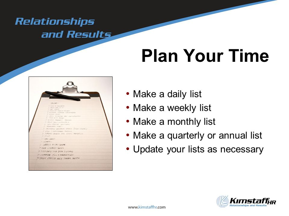 Plan Your Time Make a daily list Make a weekly list