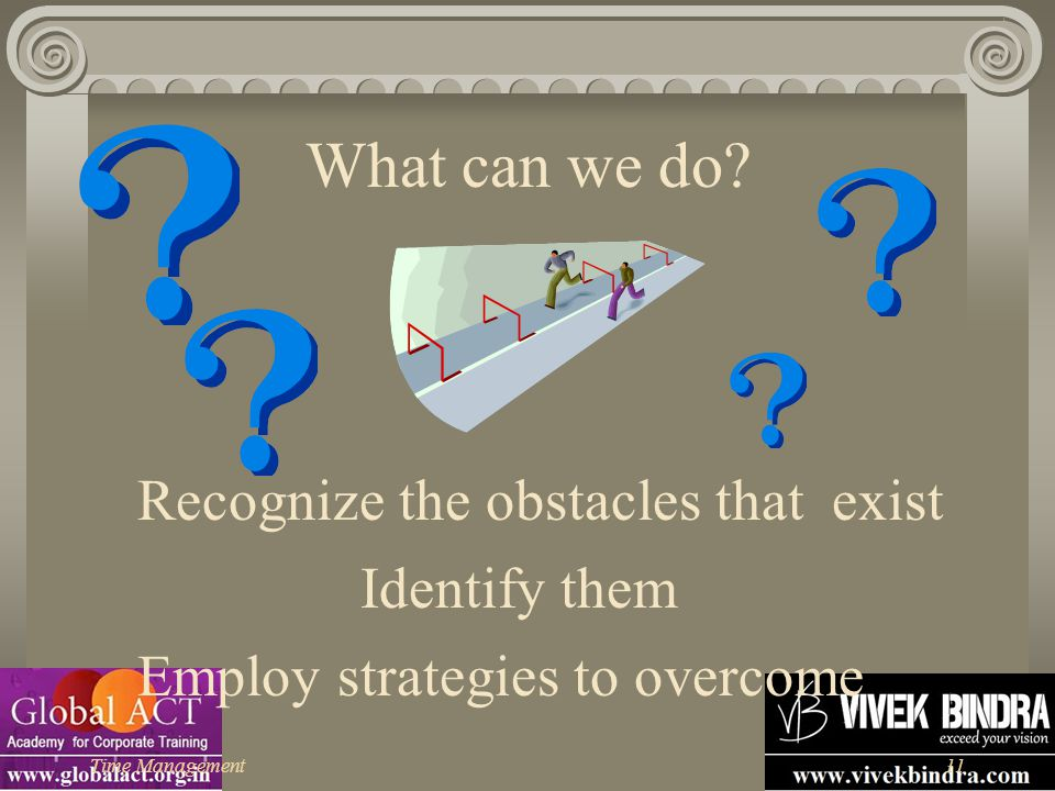 What can we do Recognize the obstacles that exist Identify them