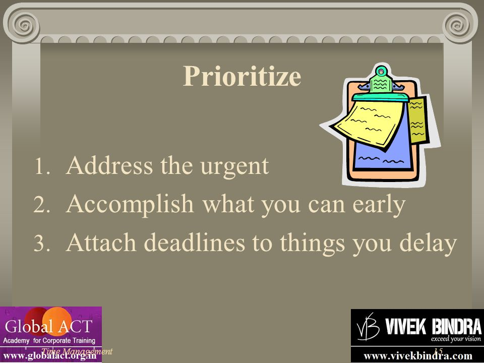 Prioritize Address the urgent Accomplish what you can early