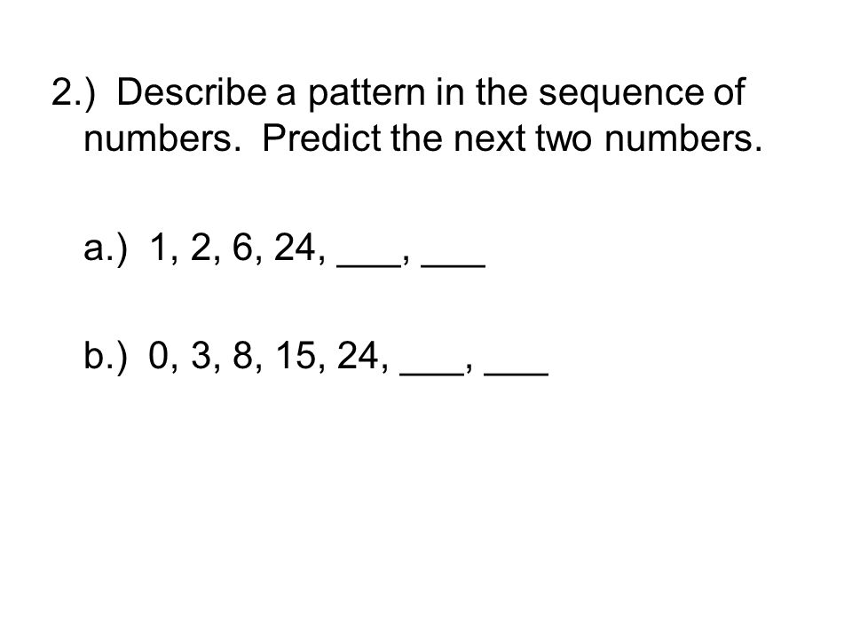2. ) Describe a pattern in the sequence of numbers