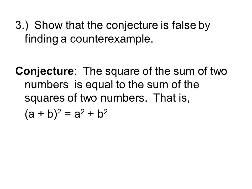 3.) Show that the conjecture is false by finding a counterexample.